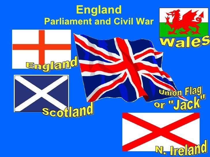 "England Parliament and Civil War <ul>or ""Jack"" </ul><ul>England </ul><ul>Scotland </ul><ul>N. Ireland </ul><ul>W..."