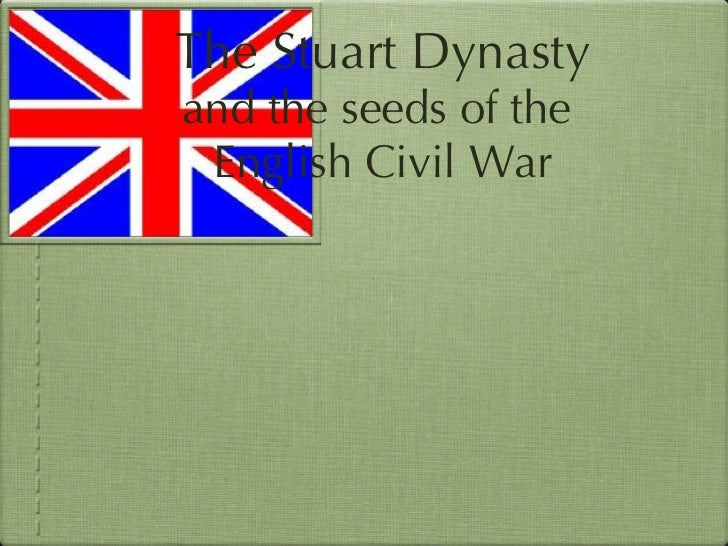 The Stuart Dynasty and the seeds of the  English Civil War