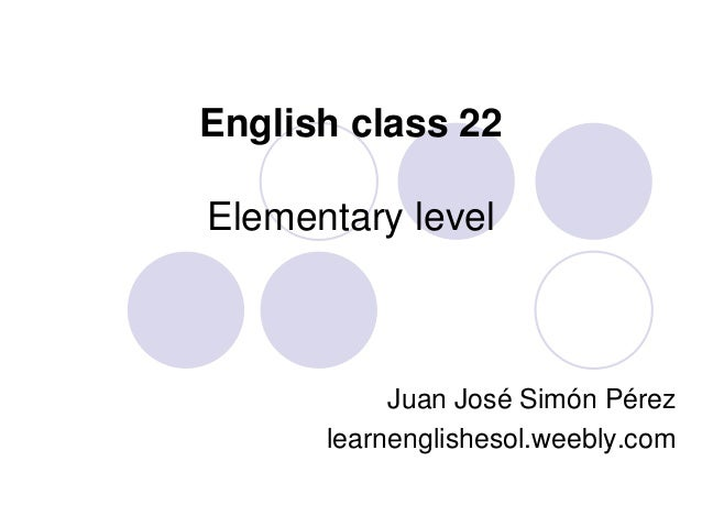 English class 22 Elementary level Juan José Simón Pérez learnenglishesol.weebly.com