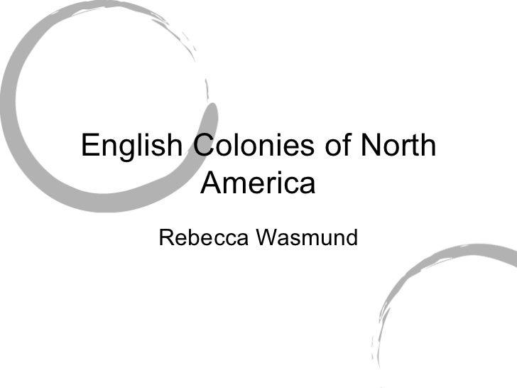 English Colonies of North America Rebecca Wasmund