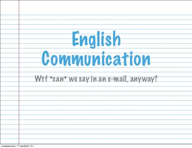 English                                  Communication                                Wtf *can* we say in an e-mail, anywa...