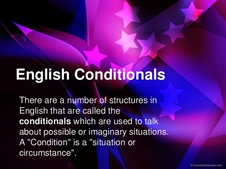 English ConditionalsThere are a number of structures inEnglish that are called theconditionals which are used to talkabout...