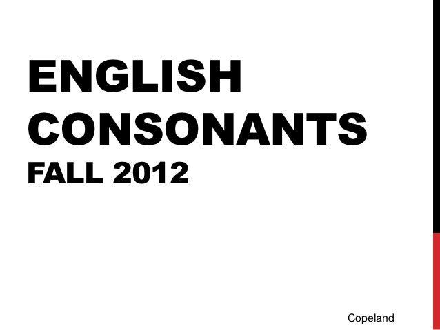 ENGLISHCONSONANTSFALL 2012            Copeland