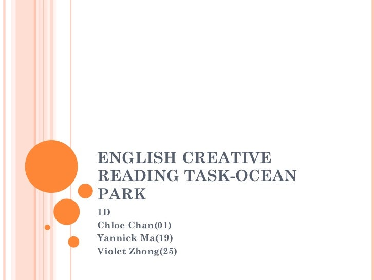 ENGLISH CREATIVE READING TASK-OCEAN PARK 1D  Chloe Chan(01) Yannick Ma(19) Violet Zhong(25)