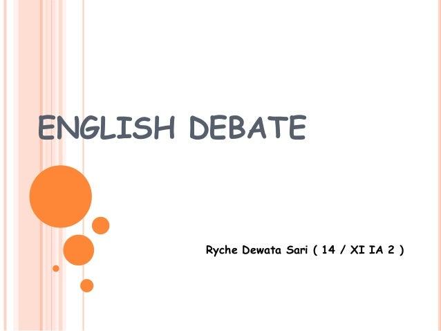ENGLISH DEBATE Ryche Dewata Sari ( 14 / XI IA 2 )