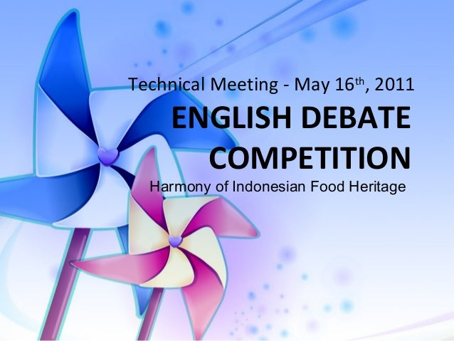 ENGLISH DEBATE COMPETITION Technical Meeting - May 16th , 2011 Harmony of Indonesian Food Heritage