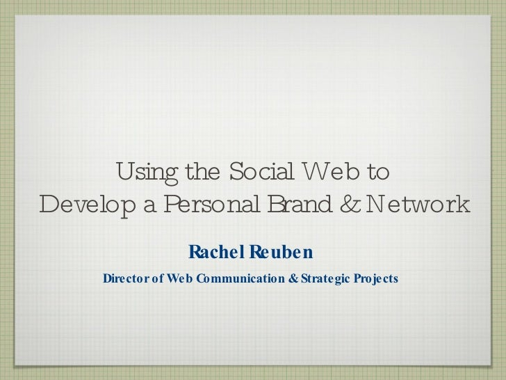 Professional Communication / Communicating Professionally: Using The Social Web To Develop A Personal Brand And Network