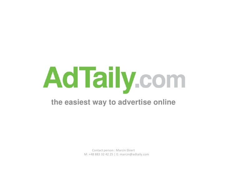 the easiest way to advertise online<br />Contact person: Marcin Ekiert        M: +48 883 32 42 25 | E: marcin@adtaily.com<...
