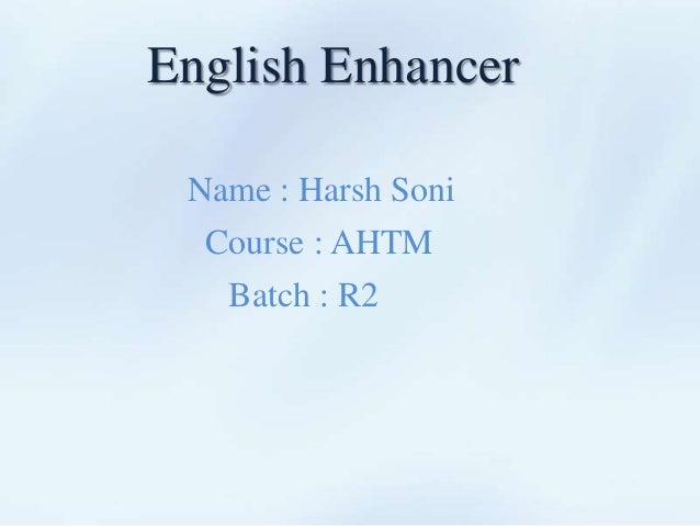 English Enhancer Name : Harsh Soni Course : AHTM Batch : R2