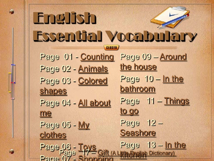 English Essential Vocabulary Page 01 - Counting     Page 09 – Around Page 02 - Animals      the house Page 03 - Colored   ...