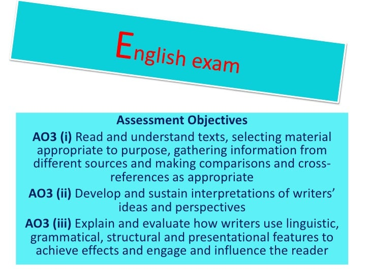 Assessment Objectives AO3 (i) Read and understand texts, selecting material  appropriate to purpose, gathering information...