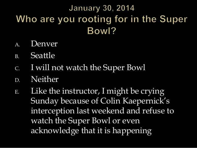 A.  B. C. D. E.  Denver Seattle I will not watch the Super Bowl Neither Like the instructor, I might be crying Sunday beca...