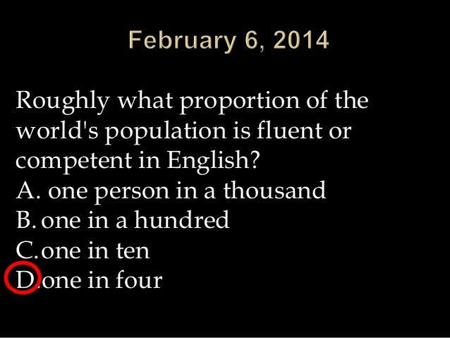 Roughly what proportion of the world's population is fluent or competent in English? A. one person in a thousand B. one in...