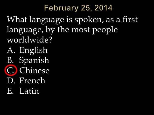 What language is spoken, as a first language, by the most people worldwide? A. English B. Spanish C. Chinese D. French E. ...