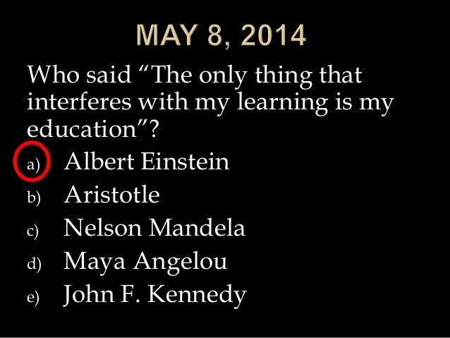 "Who said ""The only thing that interferes with my learning is my education""? a) Albert Einstein b) Aristotle c) Nelson Mand..."