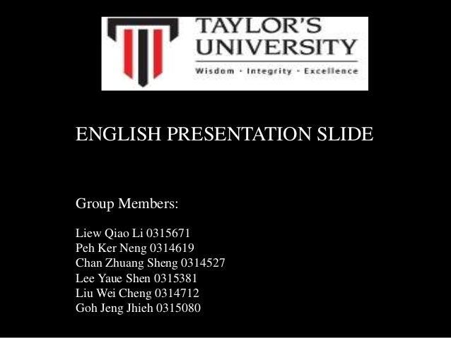 ENGLISH PRESENTATION SLIDE  Group Members: Liew Qiao Li 0315671 Peh Ker Neng 0314619 Chan Zhuang Sheng 0314527 Lee Yaue Sh...