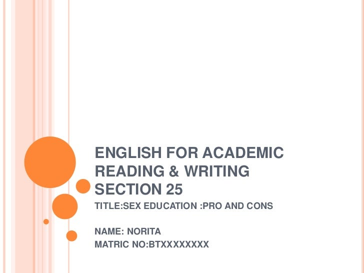 ENGLISH FOR ACADEMICREADING & WRITINGSECTION 25TITLE:SEX EDUCATION :PRO AND CONSNAME: NORITAMATRIC NO:BTXXXXXXXX
