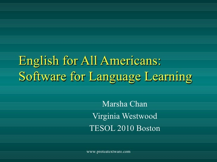 English for All Americans: Software for Language Learning Marsha Chan Virginia Westwood TESOL 2010 Boston www.proteatextwa...
