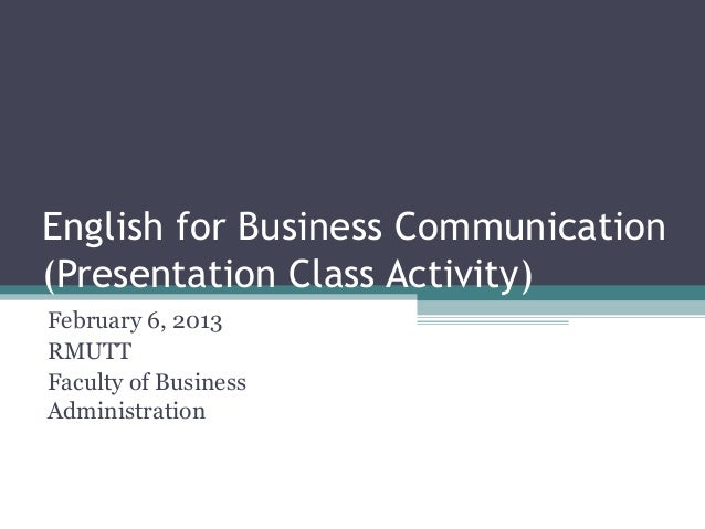 English for Business Communication(Presentation Class Activity)February 6, 2013RMUTTFaculty of BusinessAdministration