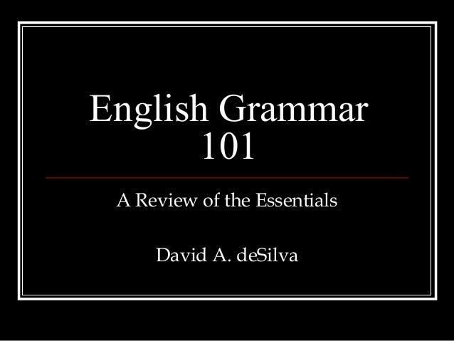English Grammar       101 A Review of the Essentials     David A. deSilva