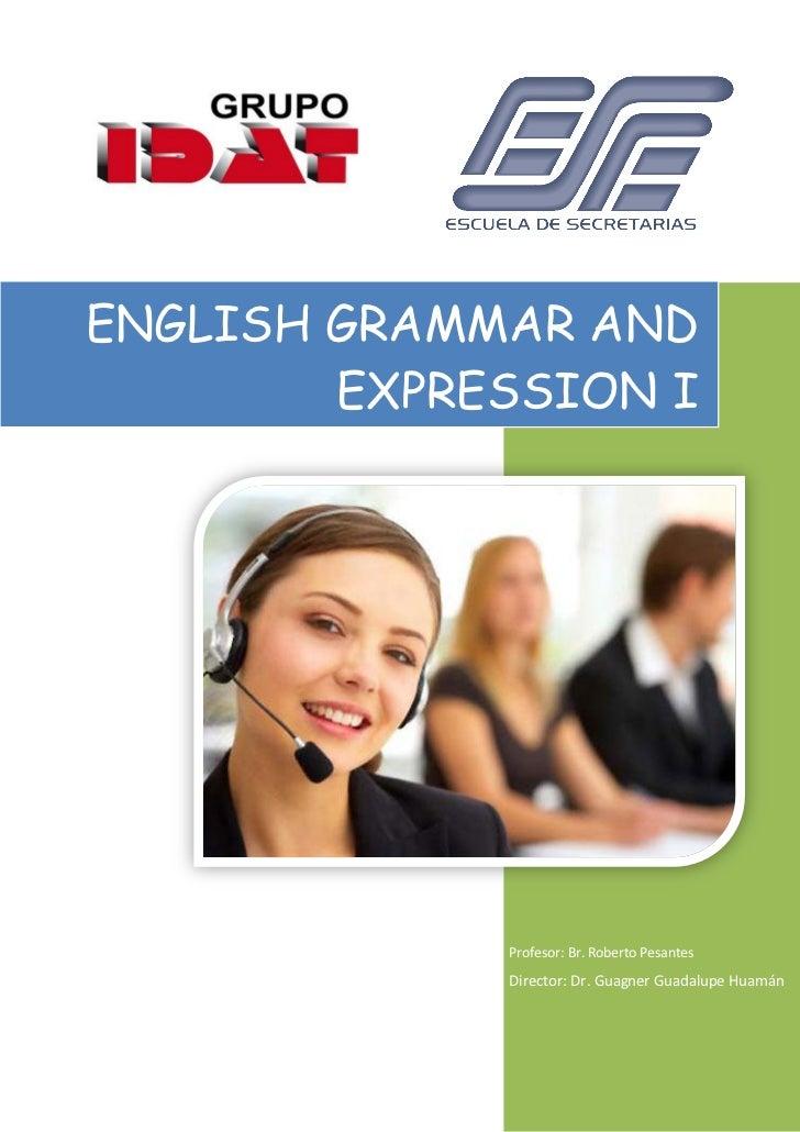ENGLISH GRAMMAR AND        EXPRESSION I             Profesor: Br. Roberto Pesantes             Director: Dr. Guagner Guada...