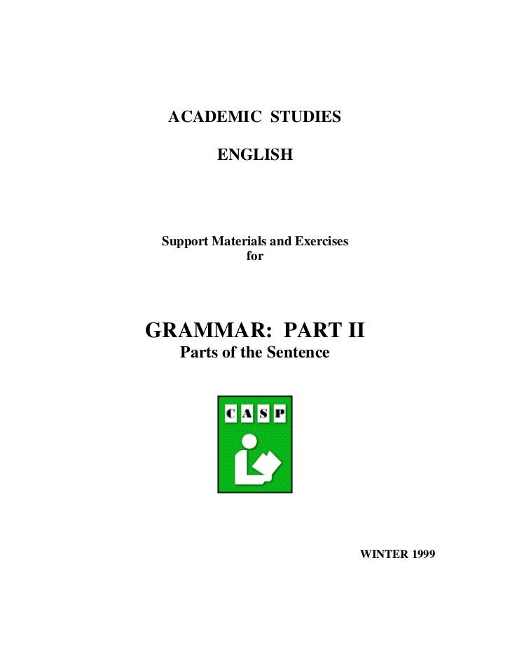ACADEMIC STUDIES          ENGLISH Support Materials and Exercises              forGRAMMAR: PART II    Parts of the Sentenc...