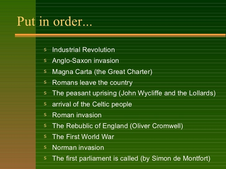 Put in order... <ul><li>Industrial Revolution </li></ul><ul><li>Anglo-Saxon invasion </li></ul><ul><li>Magna Carta (the Gr...