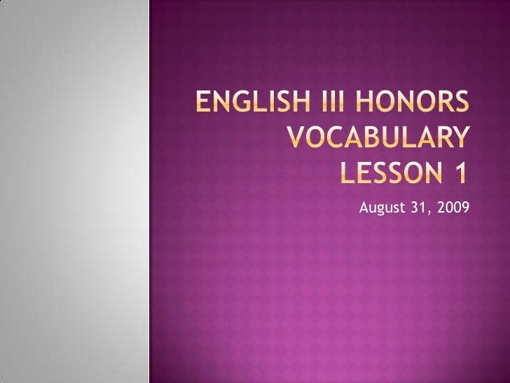 english 3 honors (scroll down this page for your daily assignments) during the year, honors english 3 will cover the american literature experience from 1600 ad to the present.