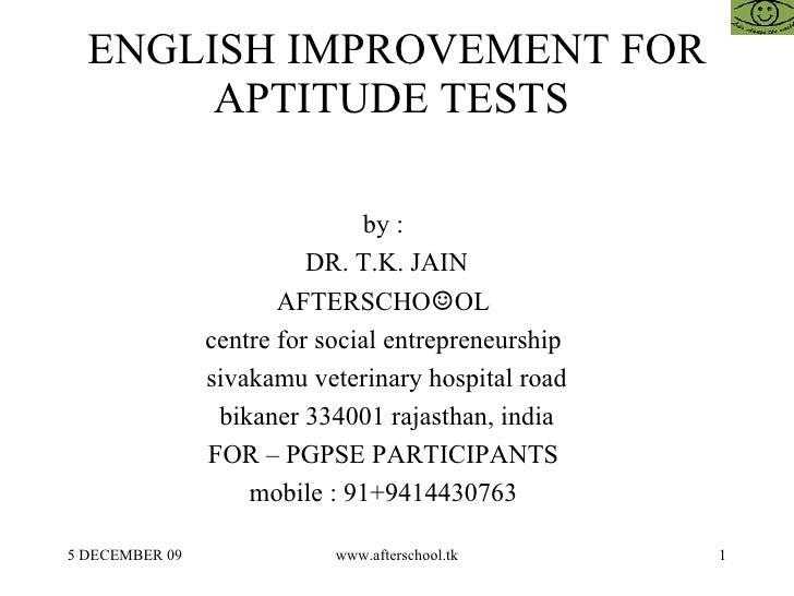 ENGLISH IMPROVEMENT FOR APTITUDE TESTS  by :  DR. T.K. JAIN AFTERSCHO ☺ OL  centre for social entrepreneurship  sivakamu v...