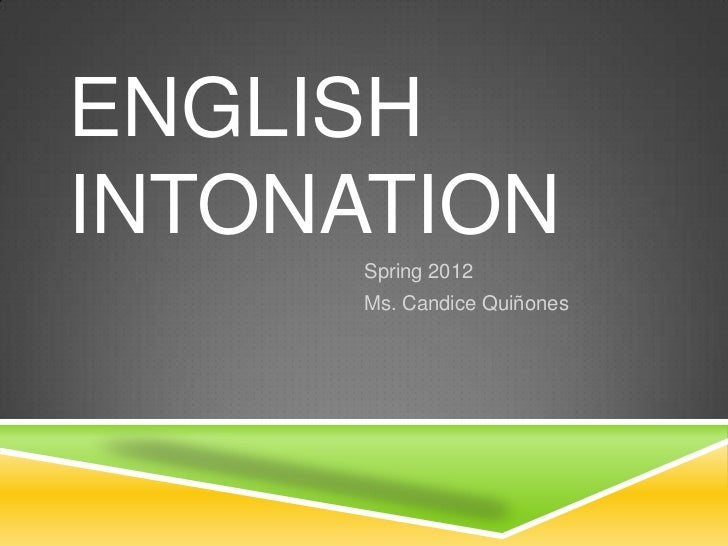 ENGLISHINTONATION      Spring 2012      Ms. Candice Quiñones