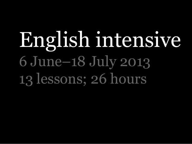 English intensive6 June–18 July 201313 lessons; 26 hours