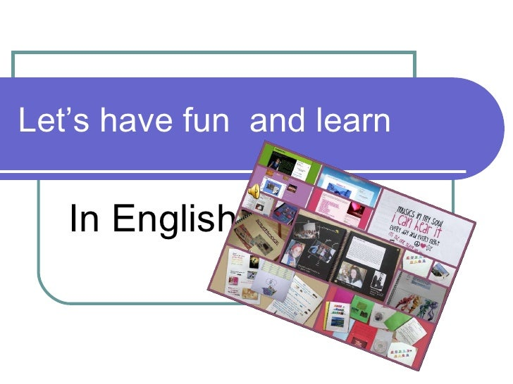 Let's have fun  and learn In English