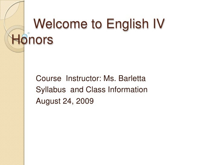 Welcome to English IV Honors<br />Course  Instructor: Ms. Barletta<br />Syllabus  and Class Information<br />August 24, 2...