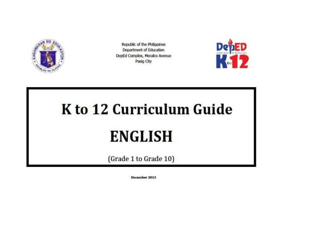 K to 12 BASIC EDUCATION CURRICULUM K to 12 English I. PHILOSOPHY AND RATIONALE Language is the basis of all communication ...