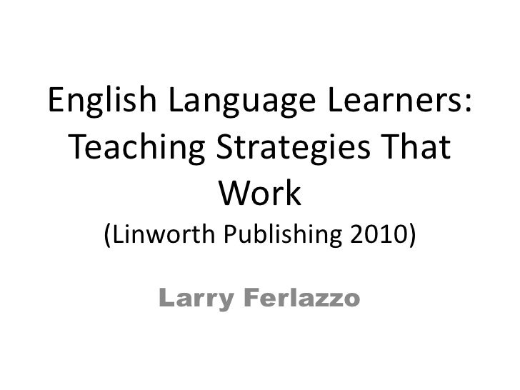 English Language Learners: Teaching Strategies That Work(Linworth Publishing 2010)<br />Larry Ferlazzo<br />
