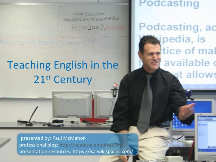 Teaching English in the 21 st  Century professional blog:  http://xpatasia.edublogs.org presentation resources: https://ls...