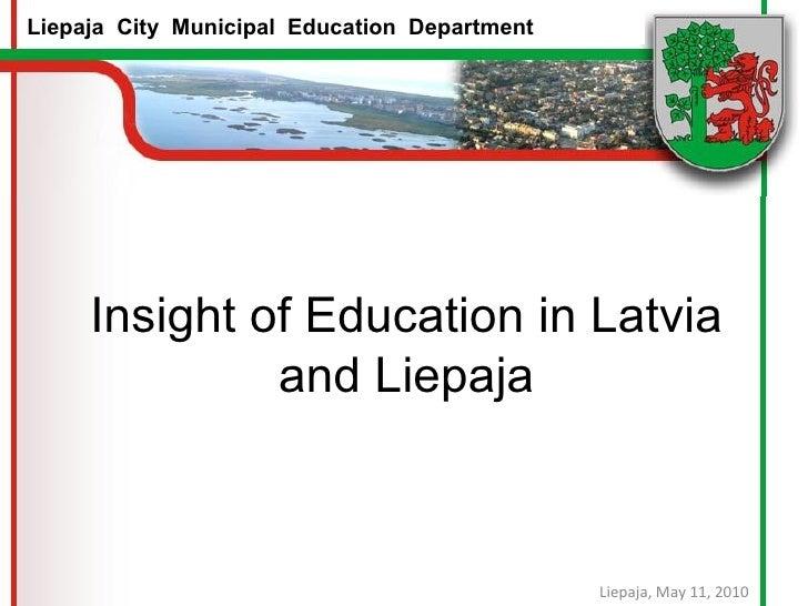 Insight of Education in Latvia and Liepaja Liepaja, May 11, 2010 Liepaja  City  Municipal  Education  Department
