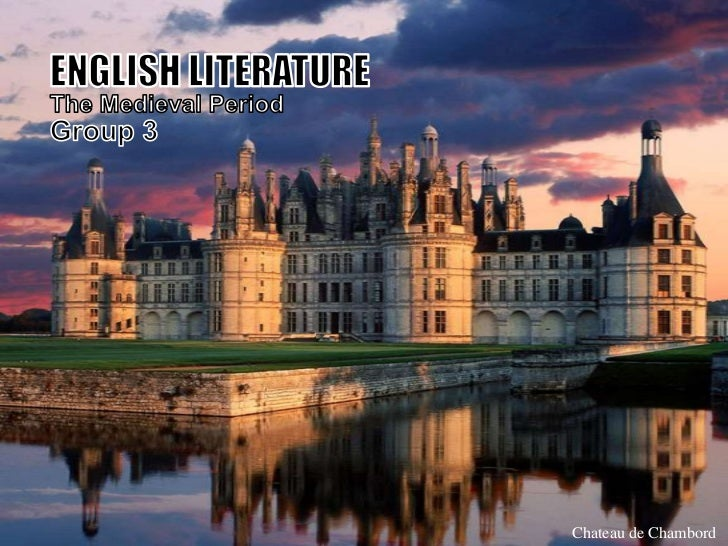 ENGLISH LITERATURE <br />The Medieval Period<br />Group 3<br />Chateau de Chambord<br />