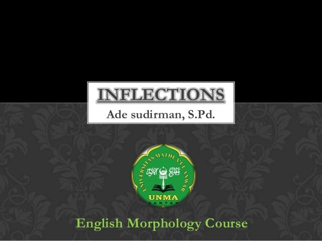 INFLECTIONS Ade sudirman, S.Pd.  English Morphology Course