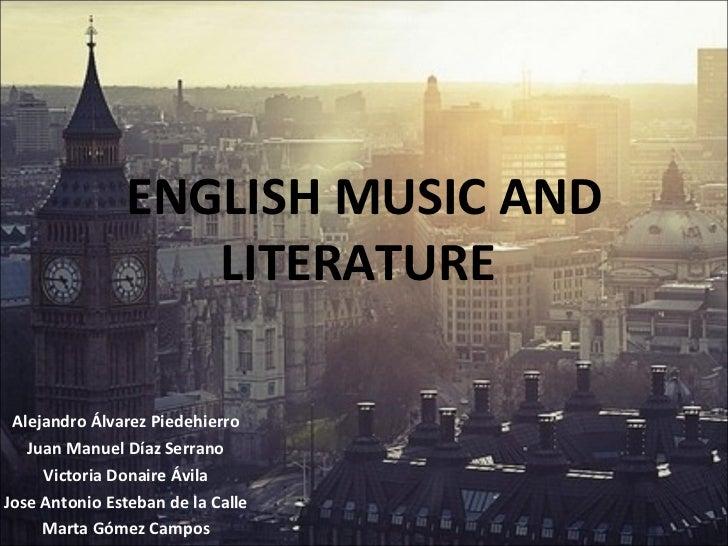 ENGLISH   MUSIC AND LITERATURE  Alejandro Álvarez Piedehierro Juan Manuel Díaz Serrano Victoria Donaire Ávila Jose Antonio...