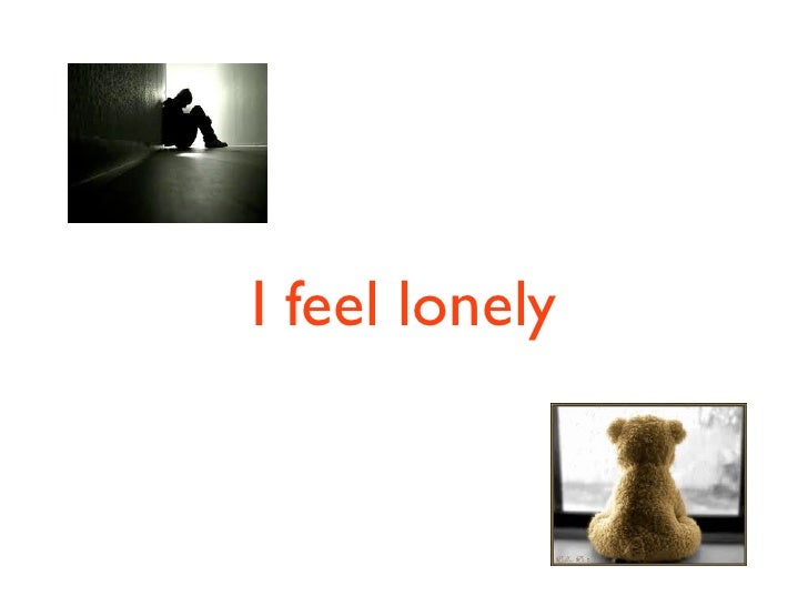 I feel lonely