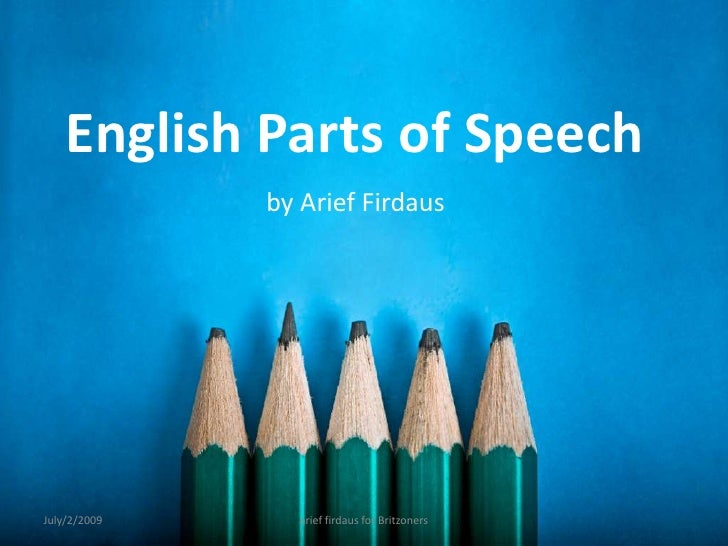 English Parts of Speech<br />by Arief Firdaus<br />July/2/2009<br />arief firdaus for Britzoners<br />