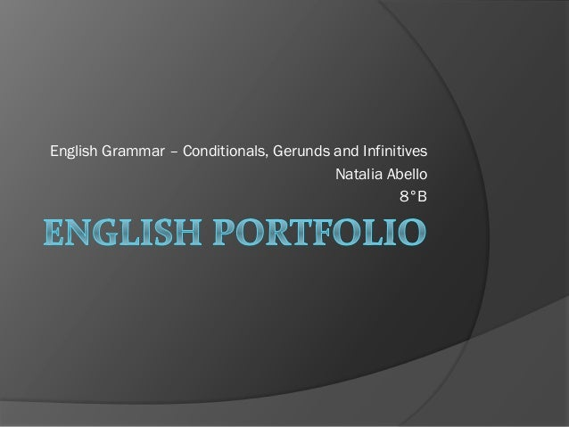 English Grammar – Conditionals, Gerunds and Infinitives Natalia Abello 8°B
