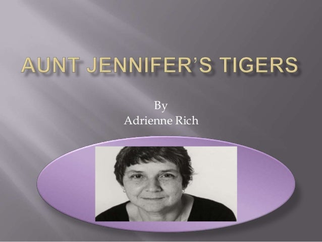 "a literary analysis of aunt jennifers tigers Aunt jennifer's tigers: an analysis of adrienne rich's poem adrienne rich's ""aunt jennifer tigers"" is a poem that concerns itself mainly with a woman."