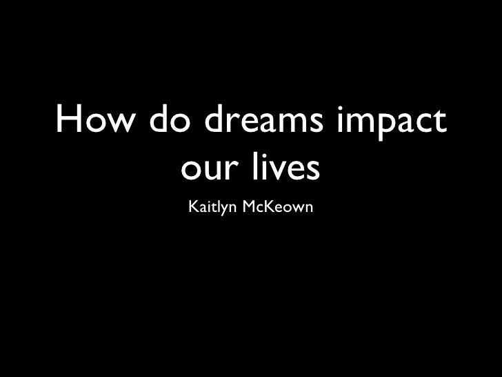 How do dreams impact      our lives       Kaitlyn McKeown