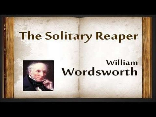solitary reaper william wordsworth poem analysis Find a summary of this and each chapter of poems of william wordsworth (selected) chapter summary for william wordsworth's poems of william wordsworth (selected), the solitary reaper summary find study resources.