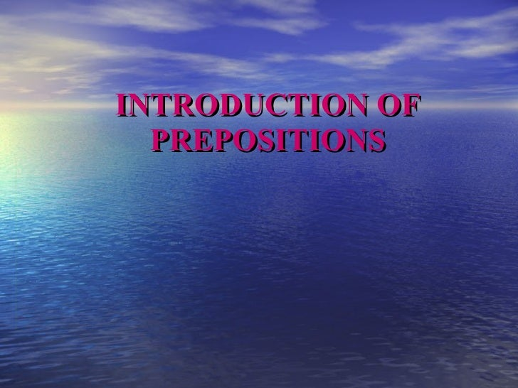 INTRODUCTION OF   PREPOSITIONS