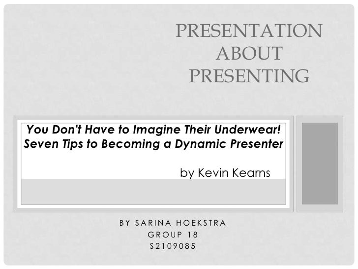 Presentation about presenting<br />You Don't Have to Imagine Their Underwear! Seven Tips to Becoming a Dynamic Presenter <...