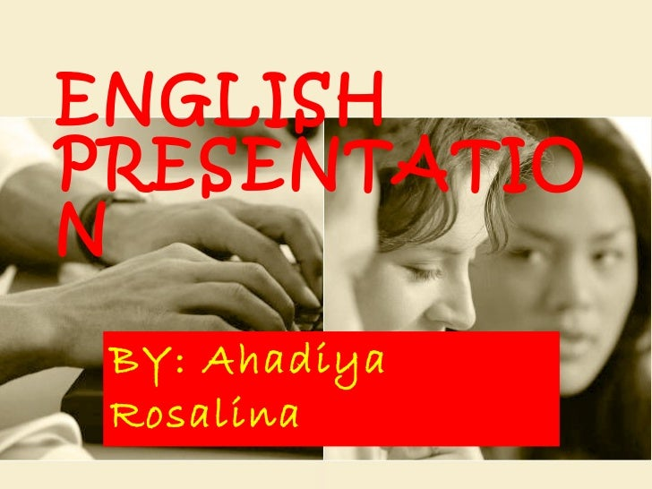 ENGLISH PRESENTATION BY: Ahadiya Rosalina