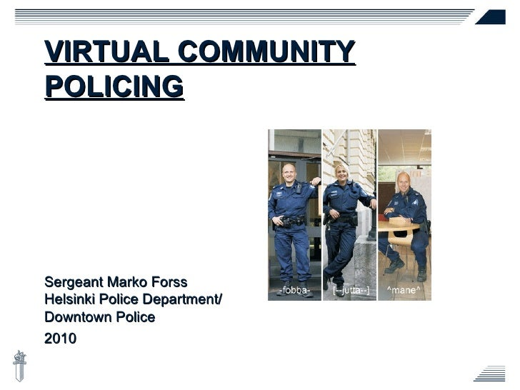 VIRTUAL COMMUNITY POLICING Sergeant Marko Forss Helsinki Police Department/  Downtown Police 2010
